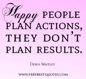 Happy People Quotes Happy people plan actions,
