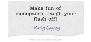 Make Fun Menopauselaugh Your Flash Off