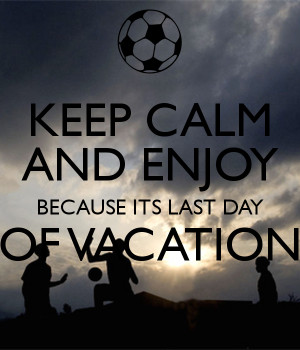 keep-calm-and-enjoy-because-its-last-day-of-vacation-.png