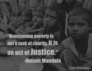 Overcoming poverty is not a task of charity. It is an act of justice ...