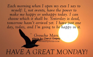 Monday Morning Quotes - Each morning when I open my eyes I say to ...