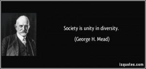 Society is unity in diversity. - George H. Mead