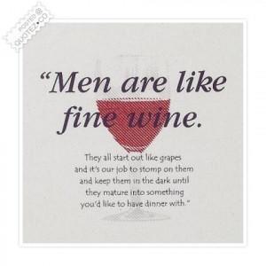 Men are like fine wine quote