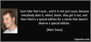 just hate that Lucas... and it is not just Lucas, because everybody ...