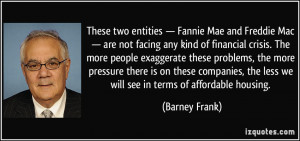These two entities — Fannie Mae and Freddie Mac — are not facing ...