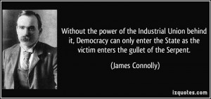 Without the power of the Industrial Union behind it, Democracy can ...