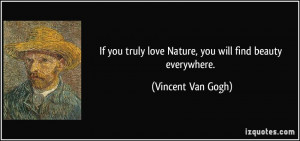... you truly love Nature, you will find beauty everywhere. - Vincent
