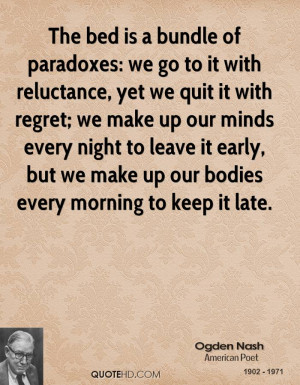 The bed is a bundle of paradoxes: we go to it with reluctance, yet we ...