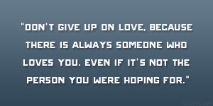 Quotes About Not Giving Up On Someone You Love don't give up on love,