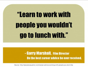 Garry Marshall said that his dad told him this. I think it's sound ...