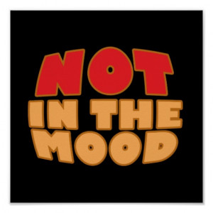 Not In The Mood Print