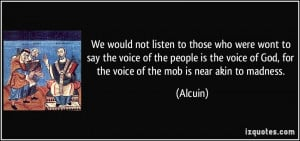 We would not listen to those who were wont to say the voice of the ...