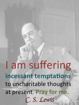 Lewis quote on suffering with uncharitable thoughts.