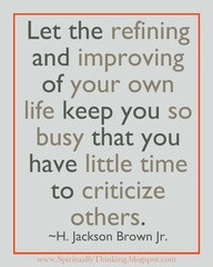 Let The Refining And Improving Of Your Own Life Keep You So Busy That ...