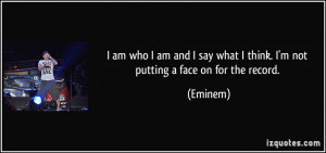 quote-i-am-who-i-am-and-i-say-what-i-think-i-m-not-putting-a-face-on ...