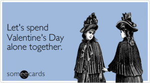 15 reasons why being single on Valentine's Day is completely awesome ...