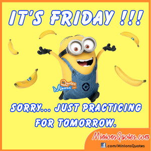 Minion Its Friday Quotes