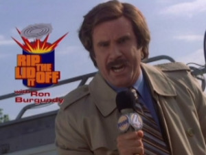 Anchorman: The Legend Of Ron Burgundy: Rip The LID Off Of It