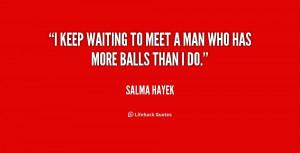 quote-Salma-Hayek-i-keep-waiting-to-meet-a-man-218223.png