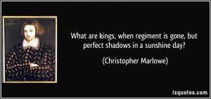 What are kings, when regiment is gone, but perfect shadows in a ...