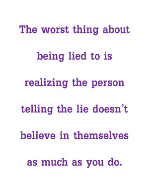 The Worst Thing About Being Lied To Is Realizing The Person Telling ...