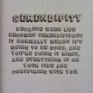 Serendipity... Love this :)