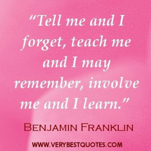 quotes tell me and i forget teach me and i may remember involve me ...