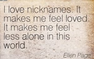 ... Me Feel Loved. It Makes Me Feel Less Alone In This World. - Ellen Page