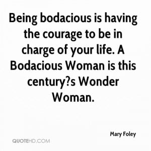 Being Bodacious Is Having The Courage To Be In Charge Of Your Life. A ...