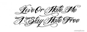 Love Or Hate Me, I Stay Hate Free Facebook Cover