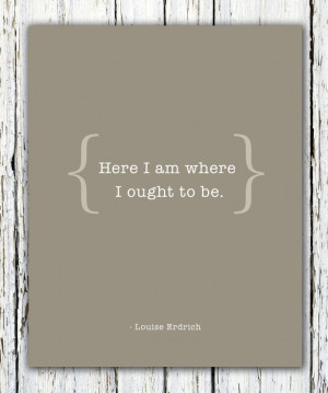 here i am where i ought to be louise erdrich # quotes