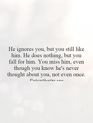 ... Quotes Ignore Quotes Fall Quotes Being Ignored Quotes Miss Him Quotes