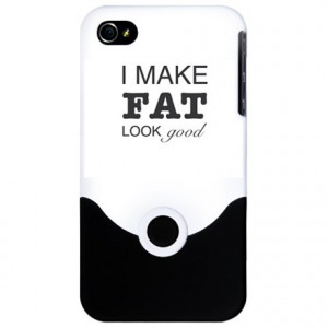 ... Fat Phone Cases > Funny fat quote I make fat look good iPhone 4 Slid