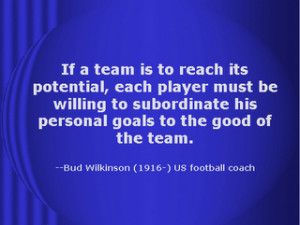 ... Be Willing To Subordinate His Personal Goals To The Good Of The Team