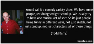 Stand Up Comedy Quotes I would call it a comedy