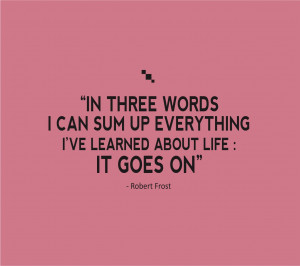 Life Quotes In Three Words I Can Sum Up Everything Ive Learned About