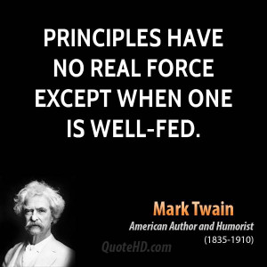 Principles have no real force except when one is well-fed.