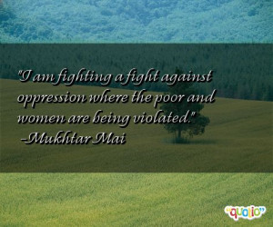 am fighting a fight against oppression where the poor and women are ...