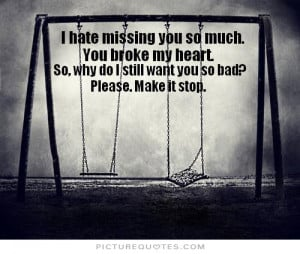 Missing You Quotes Broken Heart Quotes Heartbroken Quotes Broken ...