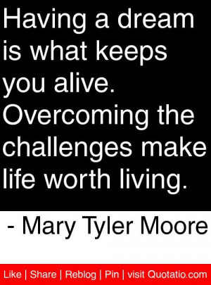 ... make life worth living mary tyler moore # quotes # quotations