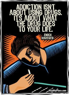 Quote on addictions: Addiction isn't about using drugs. It's about ...