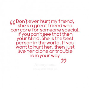 Quotes Picture: don't ever hurt my friend, she's a great friend who ...
