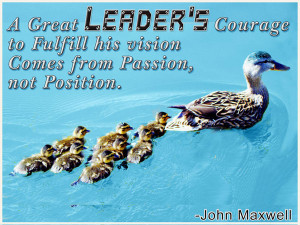 great leader's courage to fulfill his vision comes from passion ...