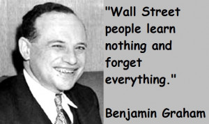 ... People learn nothing and forget everything ~ Benjamin Graham Quotes