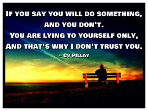 ... don't. You are lying to yourself only, And that's why I don't trust