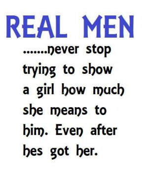 Real Men, Never Stop Trying To Show A Girl How Much She Means To Him