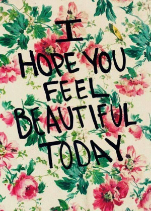 want to feel BEAUTIFUL today, & I hope all you feel beautiful as ...