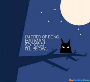 Tired of being batman – funny jokes