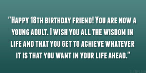 Happy 18th birthday friend! You are now a young adult. I wish you all ...