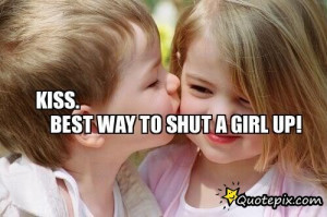 Kiss. Best Way To Shut A Girl Up!